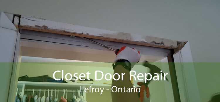 Closet Door Repair Lefroy - Ontario
